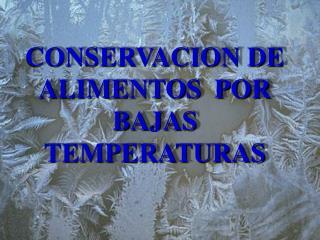 CONSERVACION DE ALIMENTOS POR BAJAS TEMPERATURAS