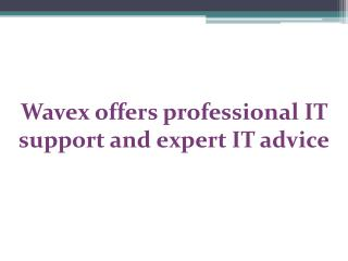 Wavex offers professional IT support and expert IT advice