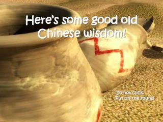 Here s some good old Chinese wisdom