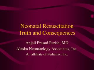 Neonatal Resuscitation Truth and Consequences