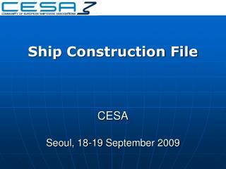 Ship Construction File    CESA  Seoul, 18-19 September 2009