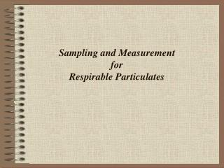 Sampling and Measurement  for  Respirable Particulates