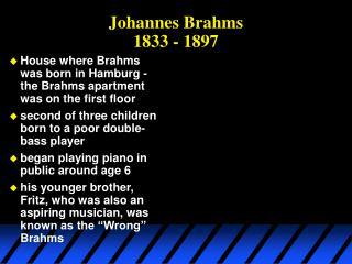 Johannes Brahms 1833 - 1897