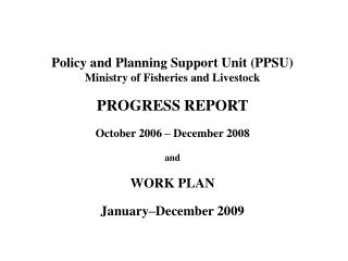 Policy and Planning Support Unit PPSU Ministry of Fisheries and Livestock   PROGRESS REPORT   October 2006   December 20
