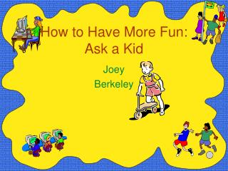 How to Have More Fun: Ask a Kid