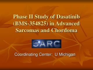 Phase II Study of Dasatinib BMS-354825 in Advanced Sarcomas and Chordoma