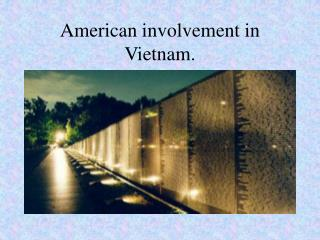 American involvement in Vietnam.