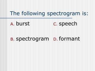 The following spectrogram is: