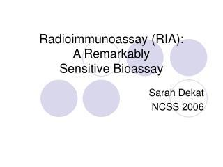 Radioimmunoassay RIA: A Remarkably  Sensitive Bioassay