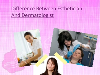 Difference Between Esthetician And Dermatologist
