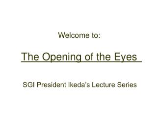 Welcome to:    The Opening of the Eyes