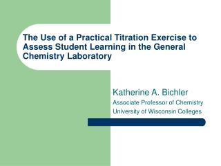 The Use of a Practical Titration Exercise to Assess Student Learning in the General  Chemistry Laboratory