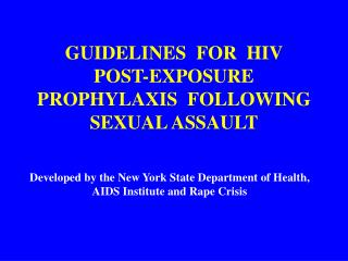 GUIDELINES  FOR  HIV   POST-EXPOSURE PROPHYLAXIS  FOLLOWING   SEXUAL ASSAULT
