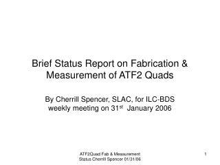 Brief Status Report on Fabrication  Measurement of ATF2 Quads