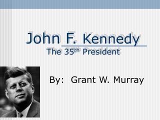 John F. Kennedy The 35th President