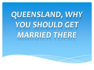 Queensland, Why You Should Get Married There
