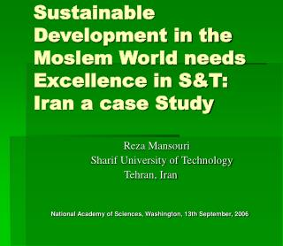 Sustainable Development in the Moslem World needs Excellence in ST: Iran a case Study