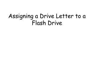Assigning a Drive Letter to a Flash Drive