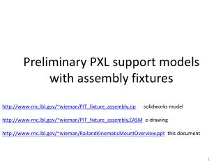 Preliminary PXL support models with assembly fixtures