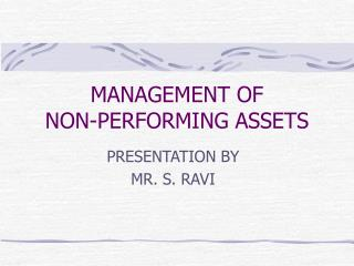 MANAGEMENT OF  NON-PERFORMING ASSETS