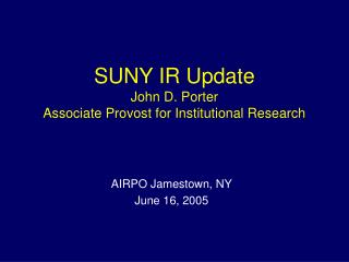 SUNY IR Update John D. Porter Associate Provost for ...