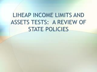 LIHEAP INCOME LIMITS AND ASSETS TESTS: A REVIEW OF STATE POLICIES