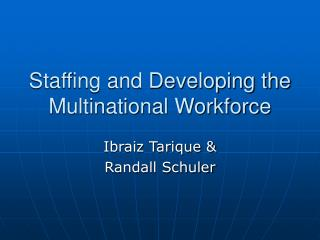 Staffing and Developing the Multinational Workforce