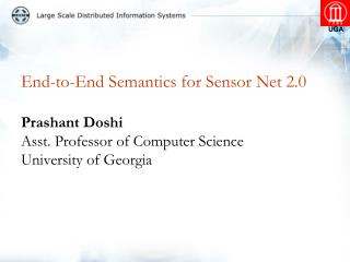 End-to-End Semantics for Sensor Net 2.0  Prashant Doshi Asst. Professor of Computer Science University of Georgia