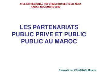 LES PARTENARIATS PUBLIC PRIVE ET PUBLIC PUBLIC AU MAROC
