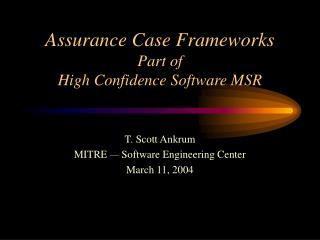 Assurance Case Frameworks Part of  High Confidence Software MSR