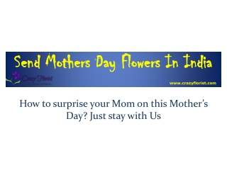 How to surprise your Mom on this Mother's Day? Just stay wit