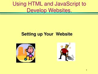 using html and javascript to develop websites.