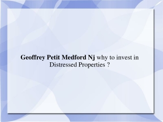 Geoffrey Petit Medford Nj why to invest in Distressed Proper