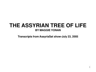 THE ASSYRIAN TREE OF LIFE BY MAGGIE YONAN  Transcripts from AssyriaSat show-July 23, 2005