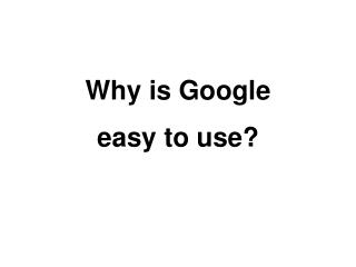why is googleeasy to use