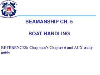 SEAMANSHIP CH. 5  BOAT HANDLING