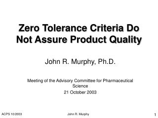 Zero Tolerance Criteria Do Not Assure Product Quality