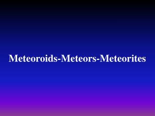 Meteroids-Meteors-MeteoritesMeteoroids-Meteors-Meteorites