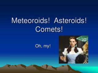 Meteoroids  Asteroids Comets