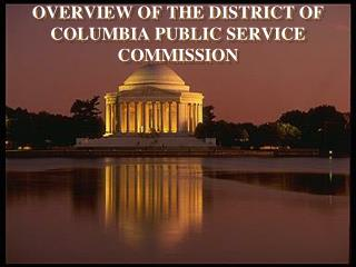 OVERVIEW OF THE DISTRICT OF COLUMBIA PUBLIC SERVICE COMMISSION