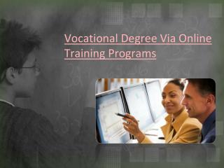 Vocational Degree Via Online Training Programs