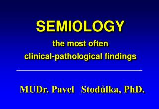 SEMIOLOGY the most often  clinical-pathological findings