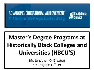 Master s Degree Programs at Historically Black Colleges and Universities HBCU S  Mr. Jonathan O. Braxton ED Program Offi