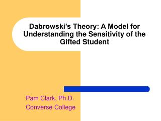 Dabrowski s Theory: A Model for Understanding the Sensitivity of the Gifted Student