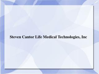 Steven Cantor Life Medical Technologies, Inc