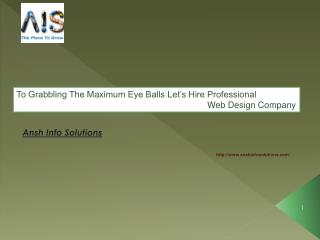 To Grabbling the maximum eyeballs let's hire Professional we