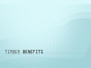 TIMBER BENEFITS