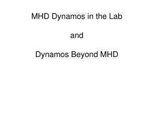 MHD Dynamos in the Lab  and  Dynamos Beyond MHD