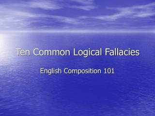 Ten Common Logical Fallacies