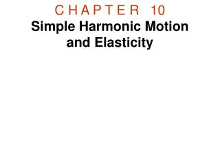 C H A P T E R 10 Simple Harmonic Motion and Elasticity